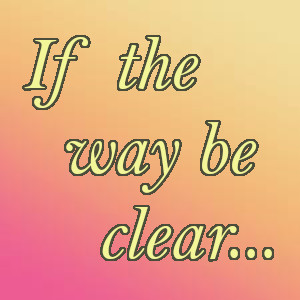 If the way be clear…